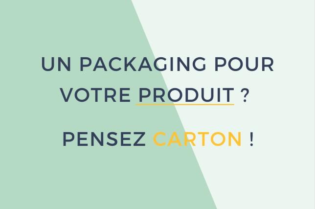 Un packaging pour votre produit ? Et pourquoi pas en carton ?