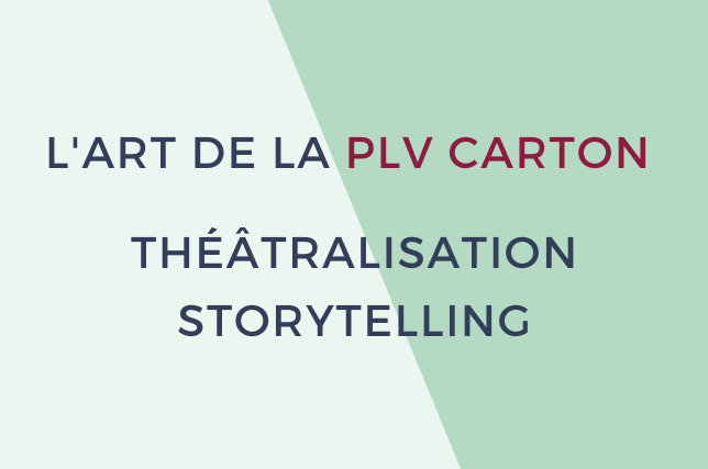 Réussir sa PLV carton : théâtralisation et storytelling